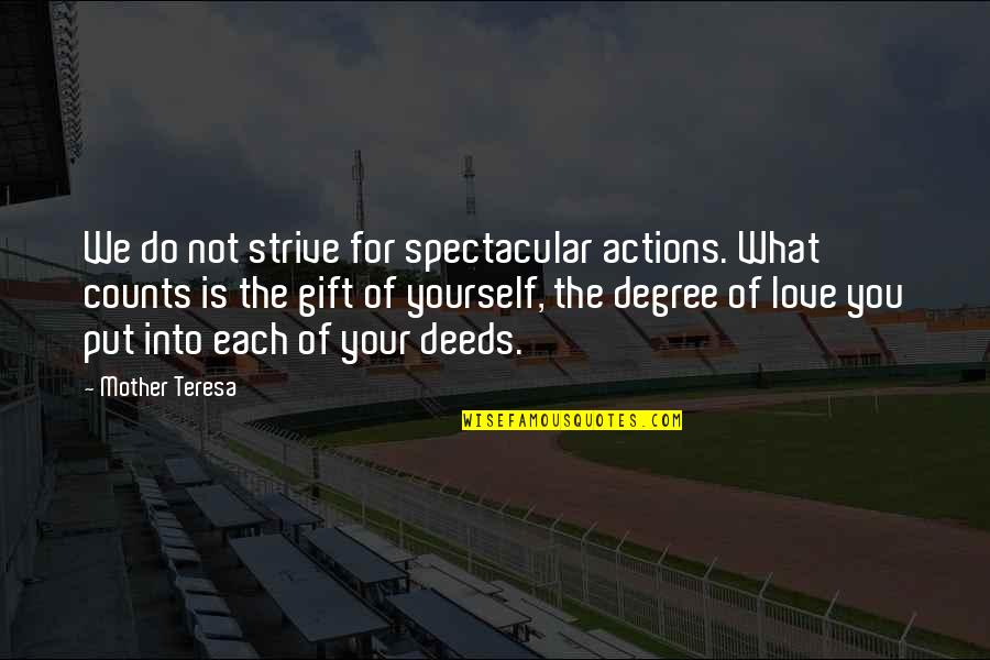 Love Of Your Mother Quotes By Mother Teresa: We do not strive for spectacular actions. What
