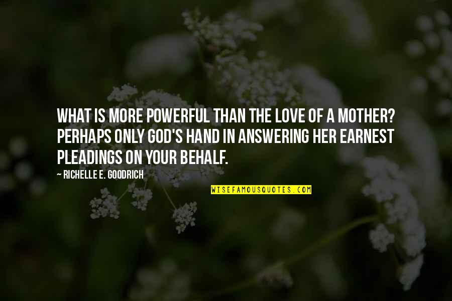 Love Of Your Mother Quotes By Richelle E. Goodrich: What is more powerful than the love of