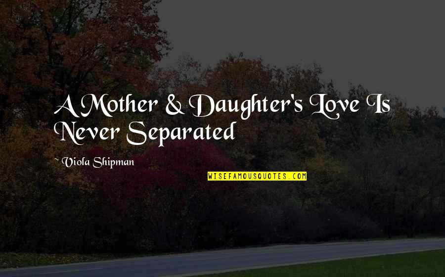 Love Of Your Mother Quotes By Viola Shipman: A Mother & Daughter's Love Is Never Separated
