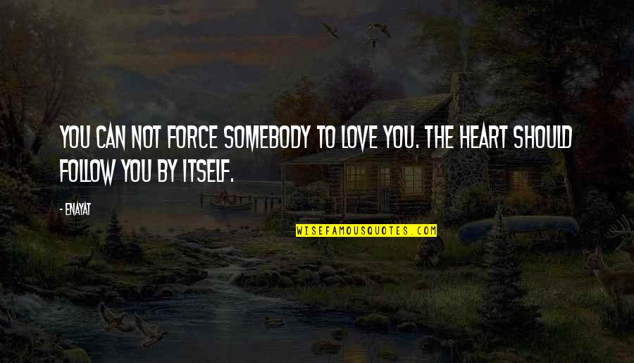 Love On We Heart It Quotes By Enayat: You can not force somebody to love you.