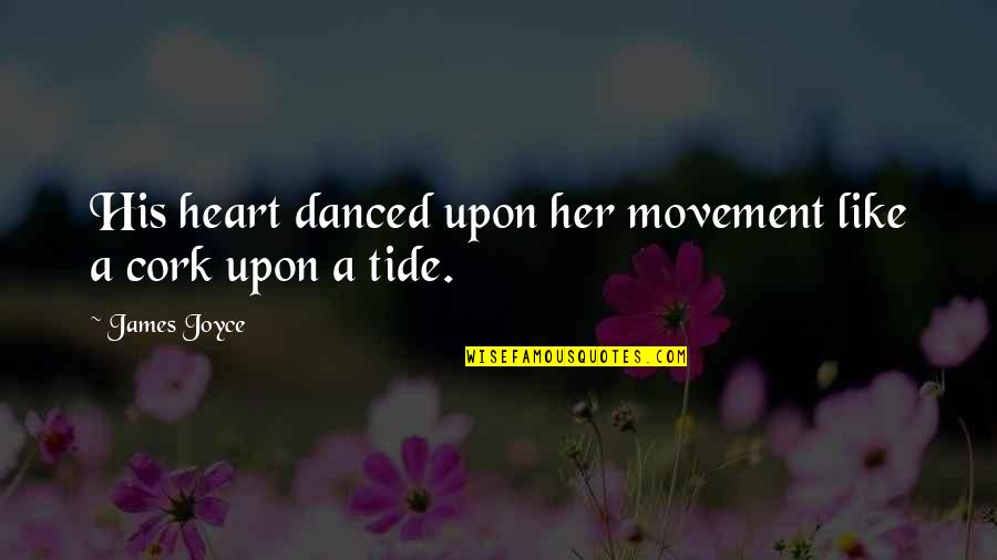 Love On We Heart It Quotes By James Joyce: His heart danced upon her movement like a