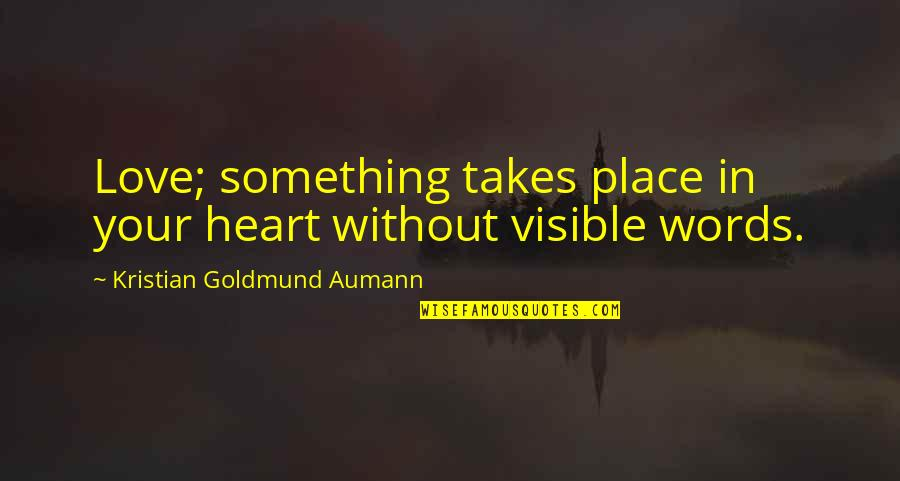 Love On We Heart It Quotes By Kristian Goldmund Aumann: Love; something takes place in your heart without