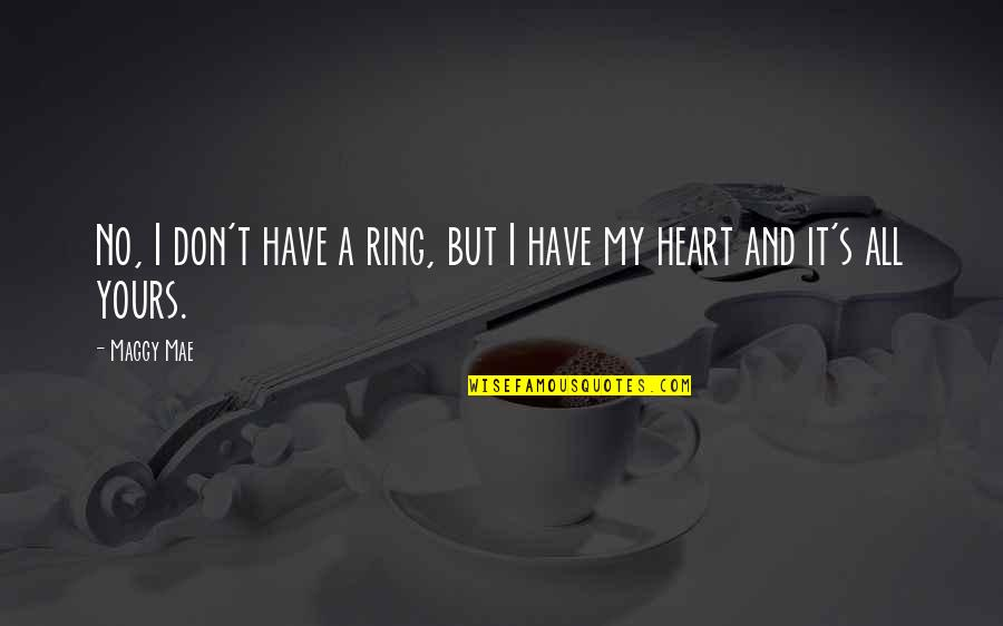 Love On We Heart It Quotes By Maggy Mae: No, I don't have a ring, but I