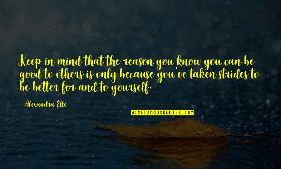 Love Only For You Quotes By Alexandra Elle: Keep in mind that the reason you know