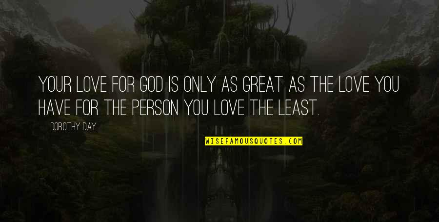 Love Only For You Quotes By Dorothy Day: Your love for God is only as great