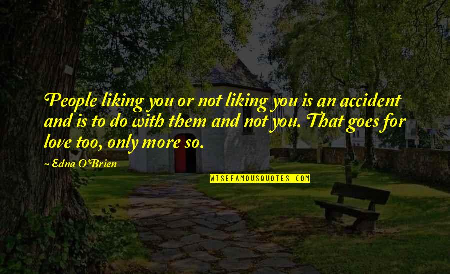 Love Only For You Quotes By Edna O'Brien: People liking you or not liking you is