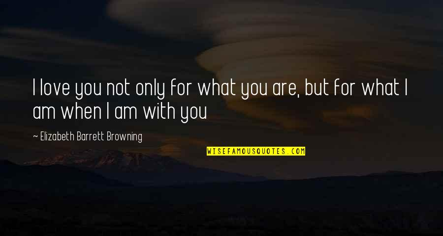 Love Only For You Quotes By Elizabeth Barrett Browning: I love you not only for what you