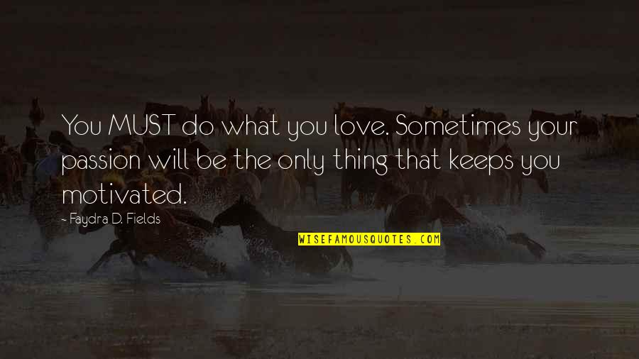 Love Only For You Quotes By Faydra D. Fields: You MUST do what you love. Sometimes your