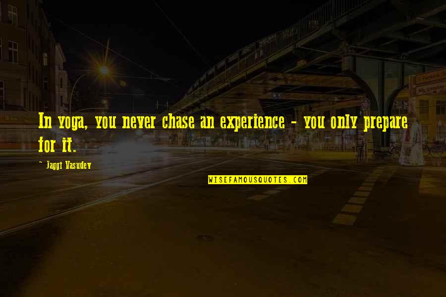 Love Only For You Quotes By Jaggi Vasudev: In yoga, you never chase an experience -