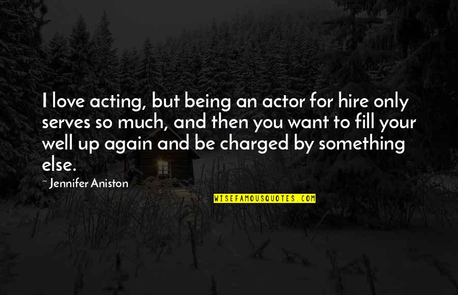 Love Only For You Quotes By Jennifer Aniston: I love acting, but being an actor for