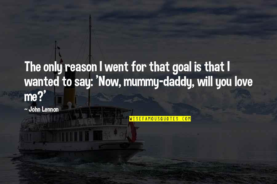Love Only For You Quotes By John Lennon: The only reason I went for that goal