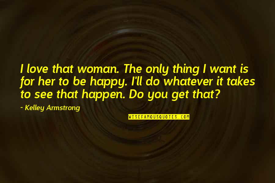 Love Only For You Quotes By Kelley Armstrong: I love that woman. The only thing I