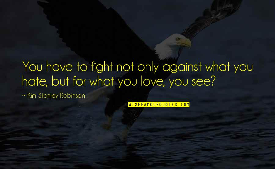 Love Only For You Quotes By Kim Stanley Robinson: You have to fight not only against what