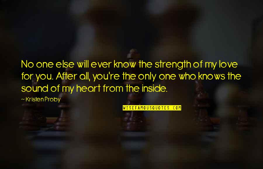 Love Only For You Quotes By Kristen Proby: No one else will ever know the strength