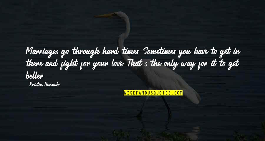 Love Only For You Quotes By Kristin Hannah: Marriages go through hard times. Sometimes you have