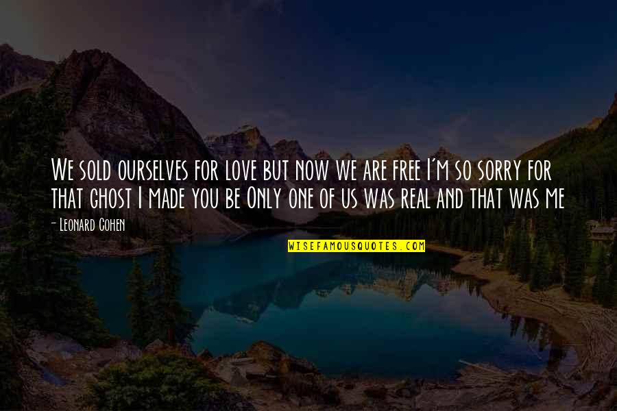 Love Only For You Quotes By Leonard Cohen: We sold ourselves for love but now we