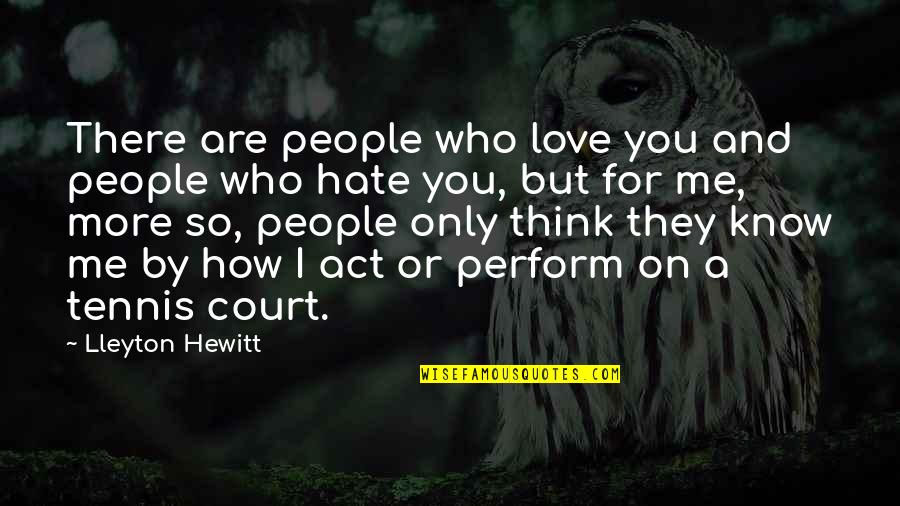 Love Only For You Quotes By Lleyton Hewitt: There are people who love you and people