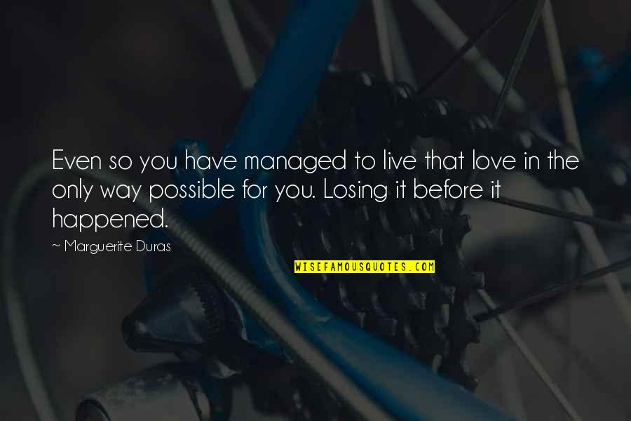 Love Only For You Quotes By Marguerite Duras: Even so you have managed to live that