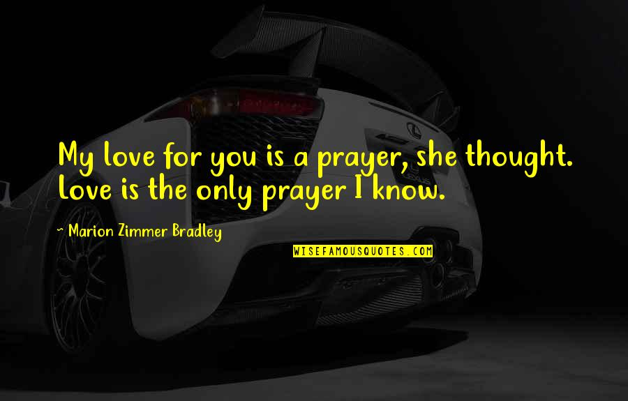 Love Only For You Quotes By Marion Zimmer Bradley: My love for you is a prayer, she