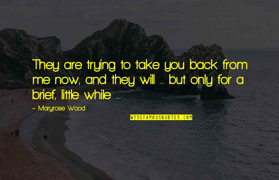 Love Only For You Quotes By Maryrose Wood: They are trying to take you back from