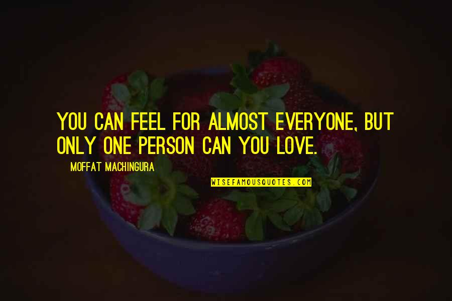 Love Only For You Quotes By Moffat Machingura: You can feel for almost everyone, but only
