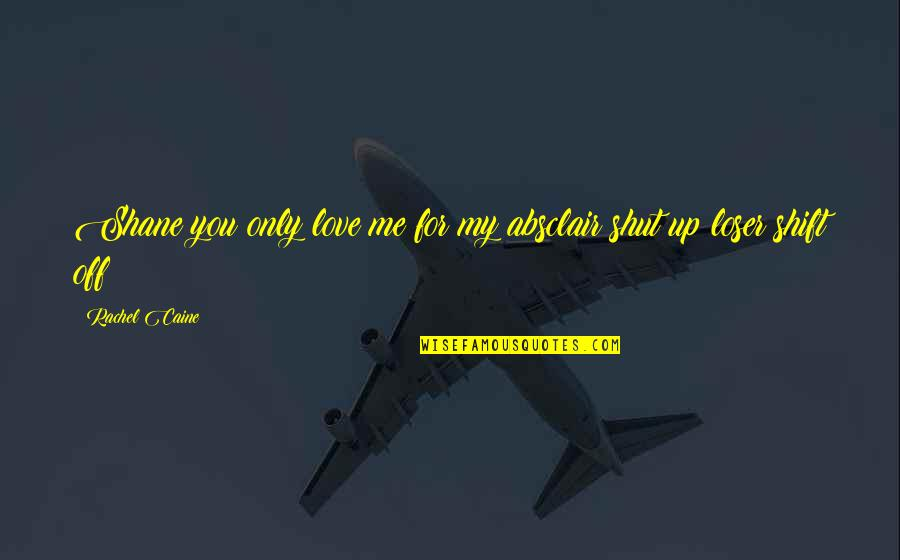 Love Only For You Quotes By Rachel Caine: Shane:you only love me for my absclair:shut up