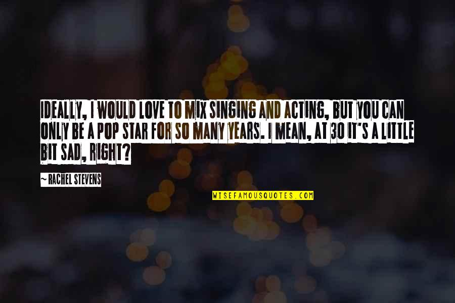 Love Only For You Quotes By Rachel Stevens: Ideally, I would love to mix singing and