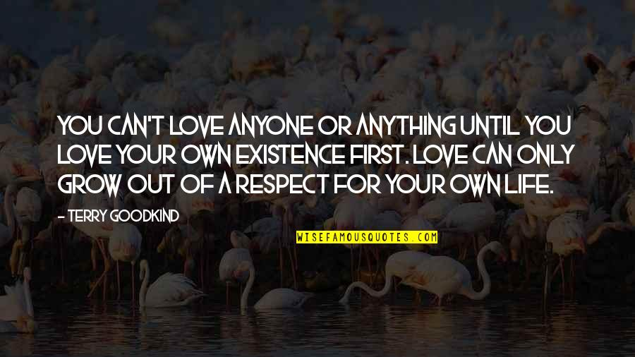 Love Only For You Quotes By Terry Goodkind: You can't love anyone or anything until you