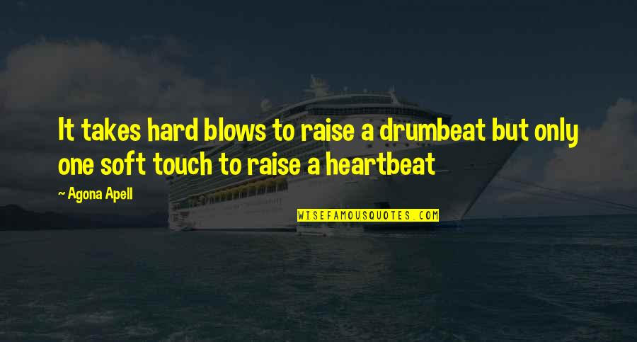 Love Only One Quotes By Agona Apell: It takes hard blows to raise a drumbeat