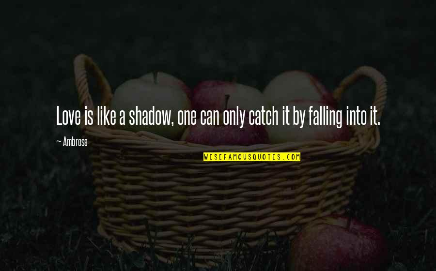 Love Only One Quotes By Ambrose: Love is like a shadow, one can only