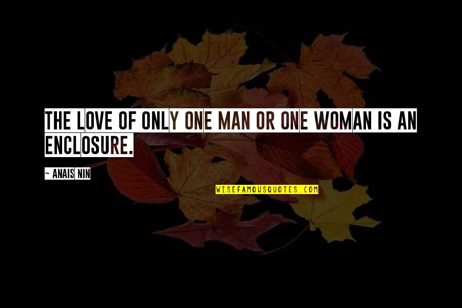 Love Only One Quotes By Anais Nin: The love of only one man or one