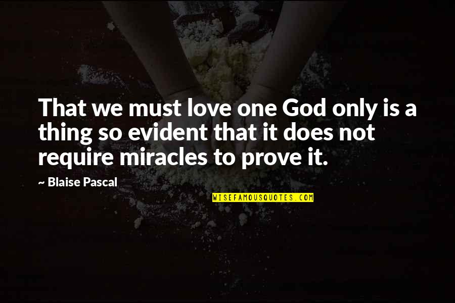 Love Only One Quotes By Blaise Pascal: That we must love one God only is