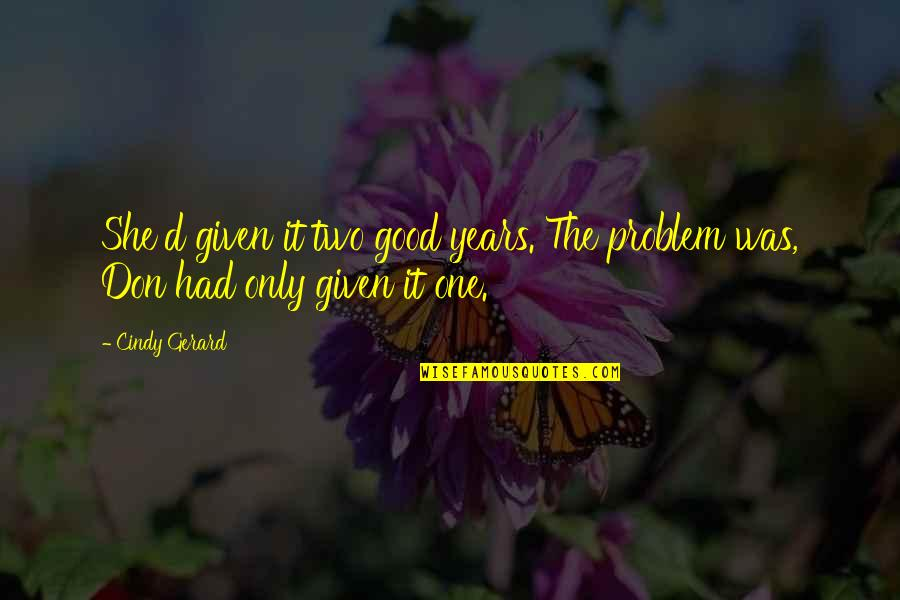 Love Only One Quotes By Cindy Gerard: She'd given it two good years. The problem