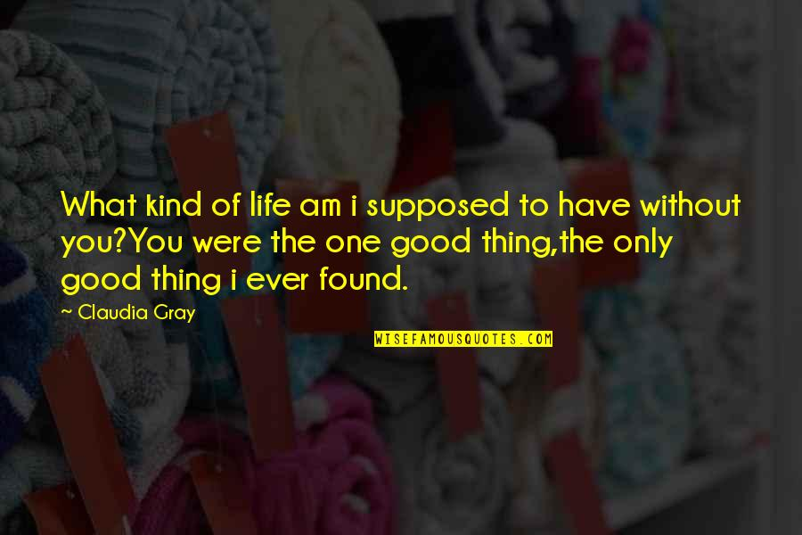 Love Only One Quotes By Claudia Gray: What kind of life am i supposed to