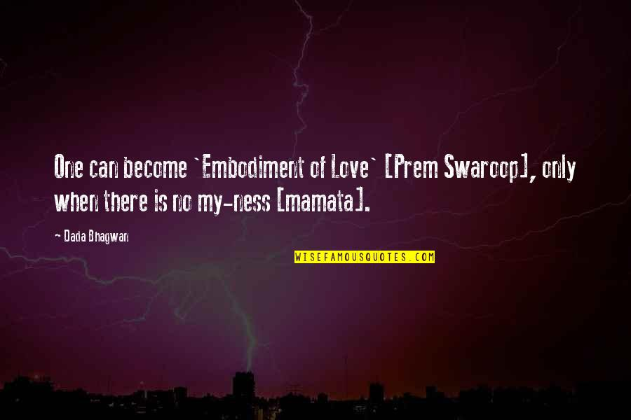 Love Only One Quotes By Dada Bhagwan: One can become 'Embodiment of Love' [Prem Swaroop],