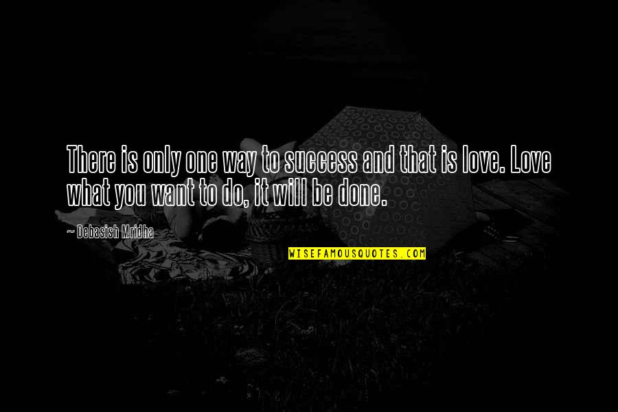 Love Only One Quotes By Debasish Mridha: There is only one way to success and