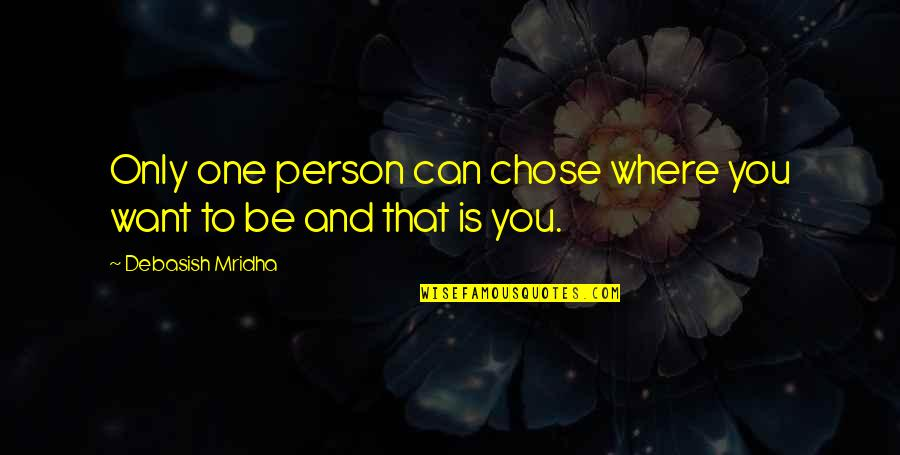 Love Only One Quotes By Debasish Mridha: Only one person can chose where you want