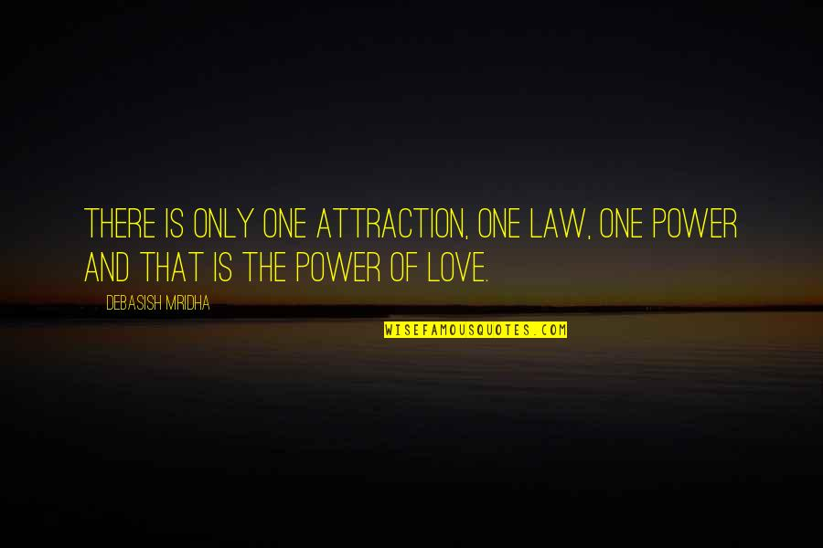 Love Only One Quotes By Debasish Mridha: There is only one attraction, one law, one
