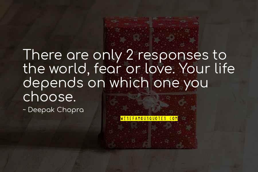 Love Only One Quotes By Deepak Chopra: There are only 2 responses to the world,
