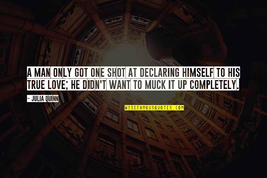 Love Only One Quotes By Julia Quinn: A man only got one shot at declaring
