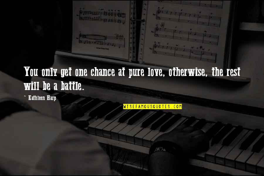Love Only One Quotes By Kathleen Harp: You only get one chance at pure love,