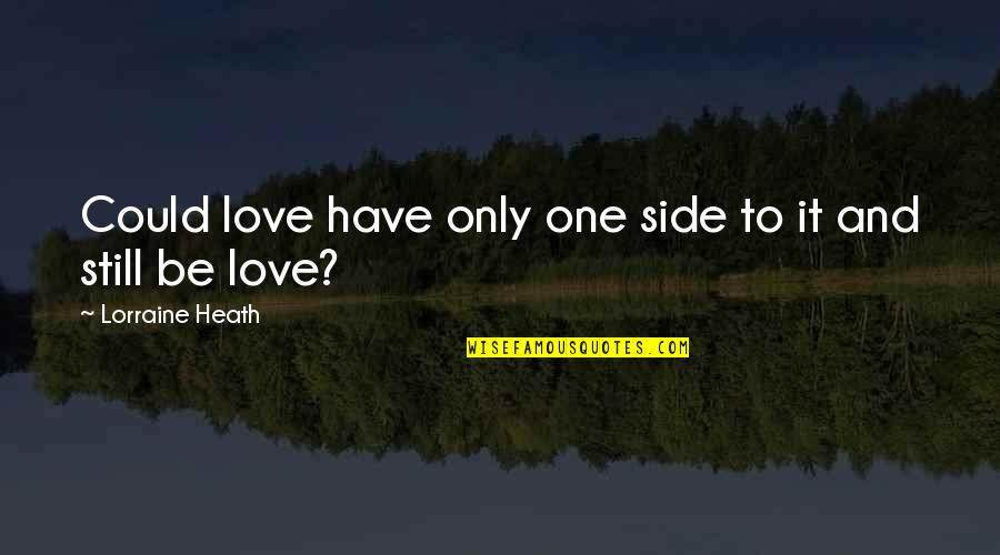 Love Only One Quotes By Lorraine Heath: Could love have only one side to it
