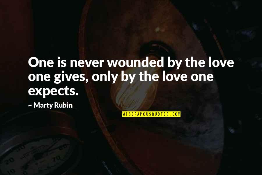 Love Only One Quotes By Marty Rubin: One is never wounded by the love one