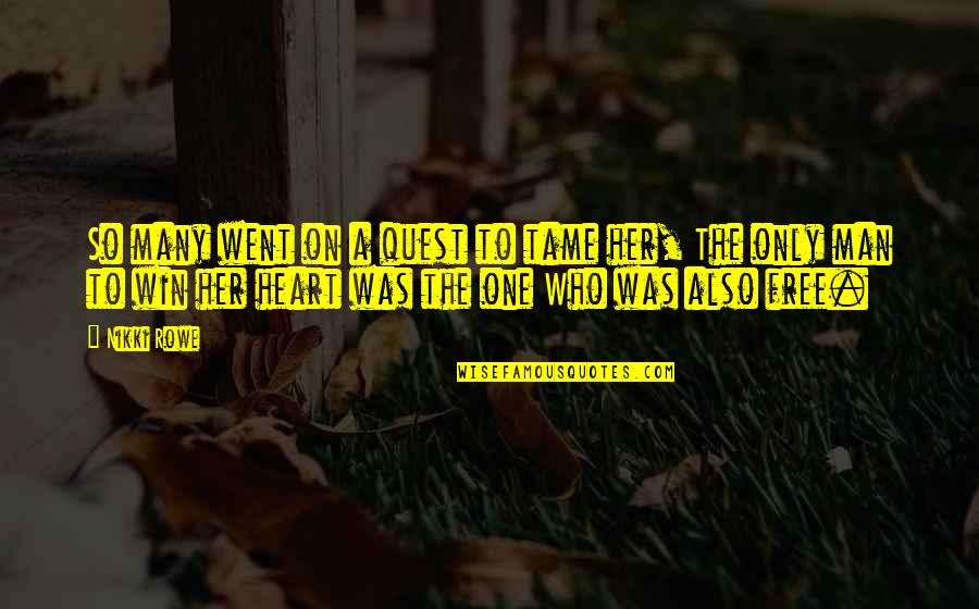 Love Only One Quotes By Nikki Rowe: So many went on a quest to tame