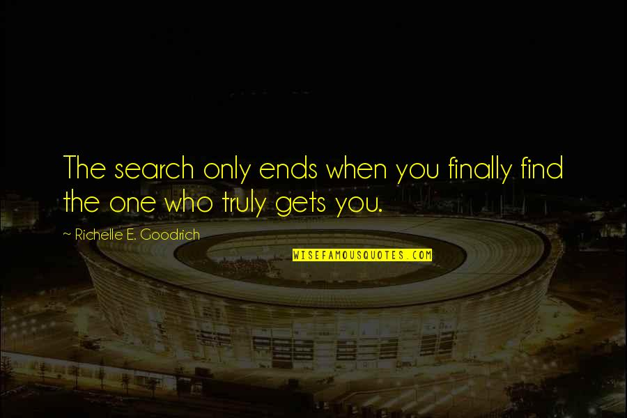 Love Only One Quotes By Richelle E. Goodrich: The search only ends when you finally find