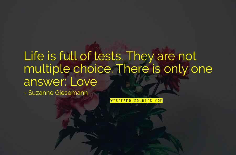 Love Only One Quotes By Suzanne Giesemann: Life is full of tests. They are not