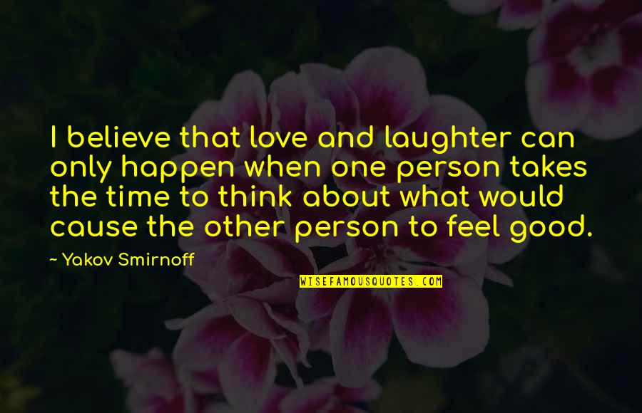 Love Only One Quotes By Yakov Smirnoff: I believe that love and laughter can only