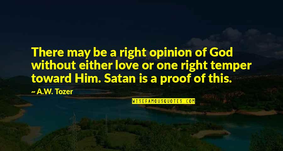 Love Opinion Quotes By A.W. Tozer: There may be a right opinion of God