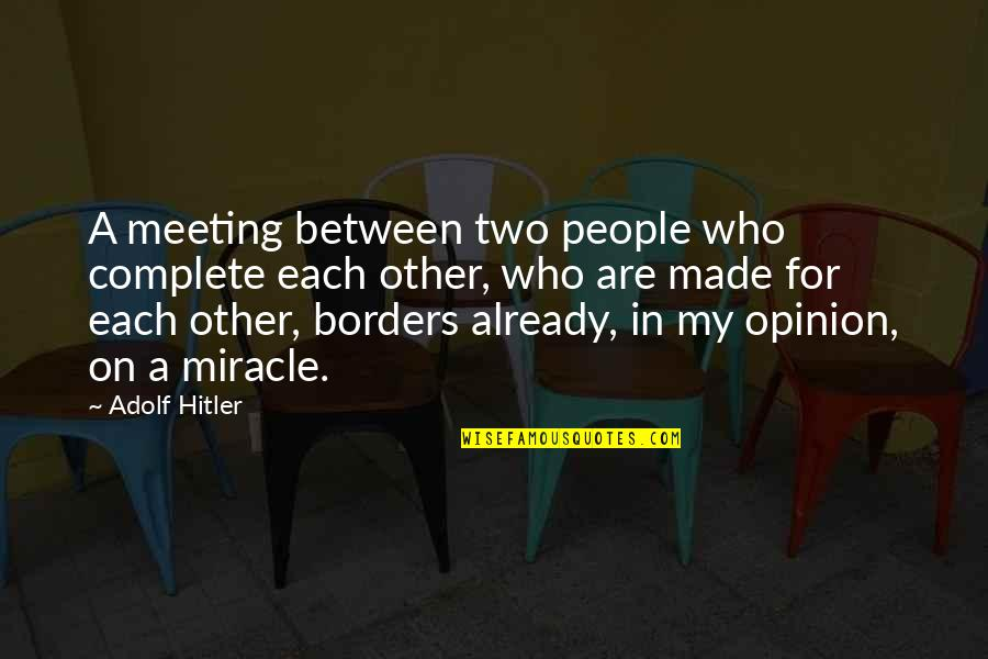 Love Opinion Quotes By Adolf Hitler: A meeting between two people who complete each