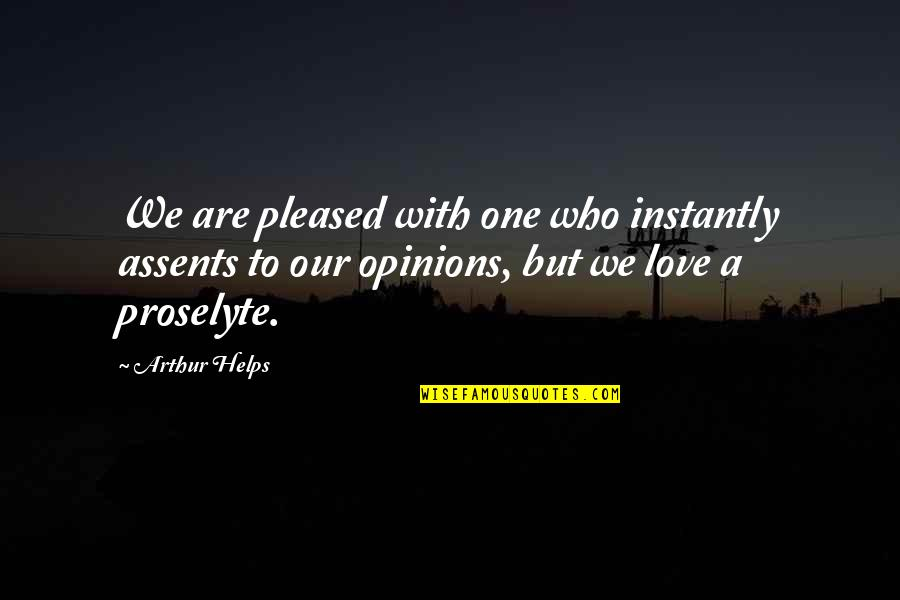 Love Opinion Quotes By Arthur Helps: We are pleased with one who instantly assents